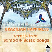 Brazilian Happiness (Stress-Free Samba & Bossa Songs) by Various Artists