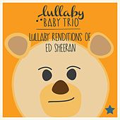 Lullaby Renditions of Ed Sheeran by Lullaby Baby Trio