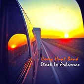 Stuck in Arkansas by Corey Hunt Band
