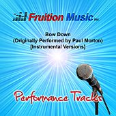 Bow Down (Originally Performed by Paul Morton) [Instrumental Versions] by Fruition Music Inc.