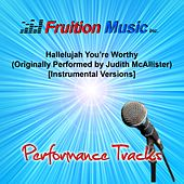 Hallelujah You're Worthy (Originally Performed by Judith McAllister) [Instrumental Versions] by Fruition Music Inc.