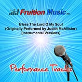 Bless the Lord O My Soul (Originally Performed by Judith McAllister) [Instrumental Versions] by Fruition Music Inc.