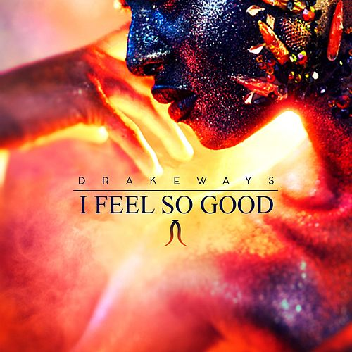 I Feel so Good by Drakeways