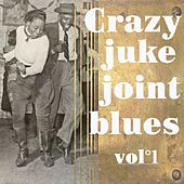 Crazy Juke Joint Blues, Vol. 1 by Various Artists