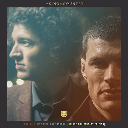 RUN WILD. LIVE FREE. LOVE STRONG. (The Anniversary Edition) by For King & Country