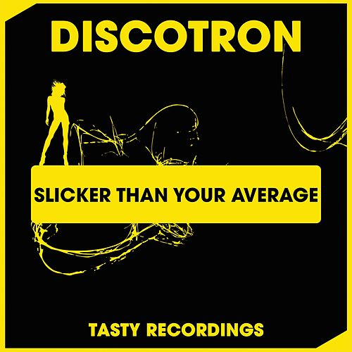Slicker Than Your Average by Discotron