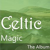 Celtic Magic: The Album by Various Artists