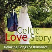 Celtic Love Story: Relaxing Songs of Romance by Various Artists