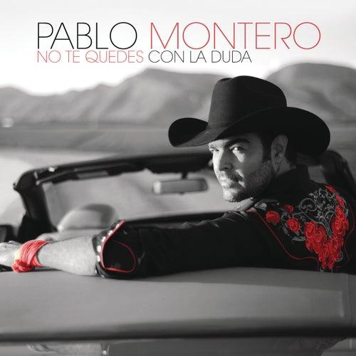 No Te Quedes Con la Duda by Pablo Montero