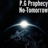 No Tomorrow by P.G Prophecy