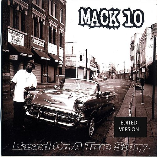 Based on a True Story [Clean] by Mack 10