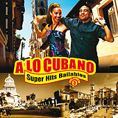 A Lo Cubano: Súper Hits Bailables, Vol. 3 by Various Artists