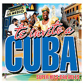 Te Invito a Cuba Súper Hits Bailables by Various Artists