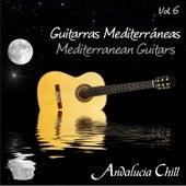 Andalucía Chill - Guitarras Mediterráneas / Mediterranean Guitars - Vol. 6 by Various Artists