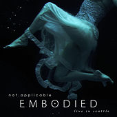 Embodied, Live in Seattle by Not Applicable