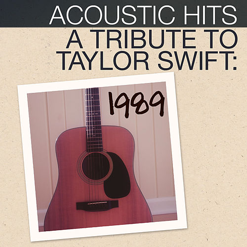 Acoustic Hits - A Tribute to Taylor Swift 1989 by Acoustic Hits