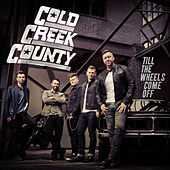 Till the Wheels Come Off by Cold Creek County