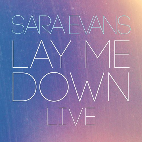 Lay Me Down (Live) by Sara Evans