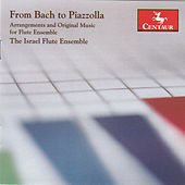 From Bach to Piazzolla: Arrangements & Original Music for Flute Ensemble by The Israel Flute Ensemble