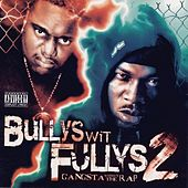 Bullys Wit Fullys 2 Gangsta Without The Rap by Guce