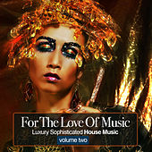 For the Love Of Music Vol.2 - Luxury Sophisticated House Tunes by Various Artists