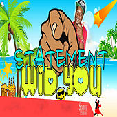 Wid You by Statement