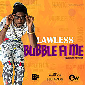 Bubble Fi Me - Single by Lawless