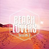 Beach Lovers - Ibiza Session, Vol. 3 (Chilling Beats Summer Seasons) by Various Artists