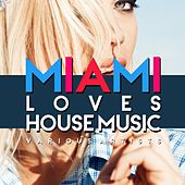 Miami Loves House Music by Various Artists