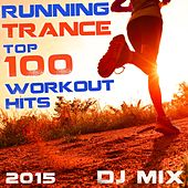 Running Trance Top 100 Workout Hits 2015 DJ Mix by Various Artists