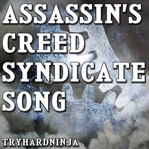 Assassin's Creed Syndicate Song by TryHardNinja