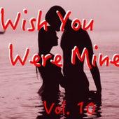 Wish You Were Mine, Vol. 10 von Various Artists