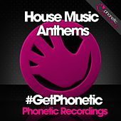 House Music Anthems #GetPhonetic by Various Artists