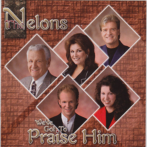 We've Got to Praise Him by The Nelons
