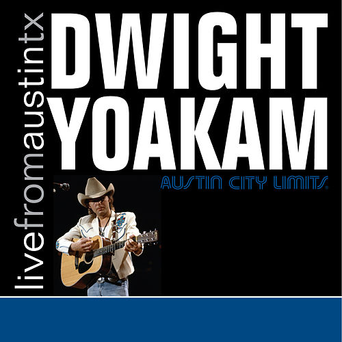 Live from Austin, TX: Dwight Yoakam by Dwight Yoakam