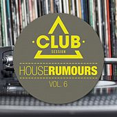 House Rumours, Vol. 6 by Various Artists