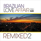 Brazilian Love Affair, Vol. 2 (Remixed) by Various Artists