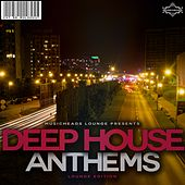 Deep House Anthems Lounge Edition by Various Artists