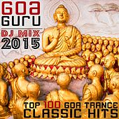 Goa Guru - Top 100 Goa Trance Classic Hits DJ Mix 2015 by Various Artists