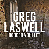Dodged A Bullet by Greg Laswell
