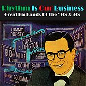 Rhythm Is Our Business - Great Big Bands of the 30s & 40s von Various Artists