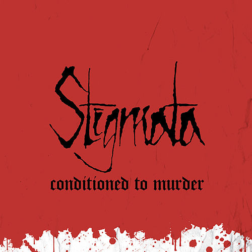 Conditioned to Murder by Stigmata