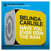 Have You Ever Seen the Rain by Belinda Carlisle