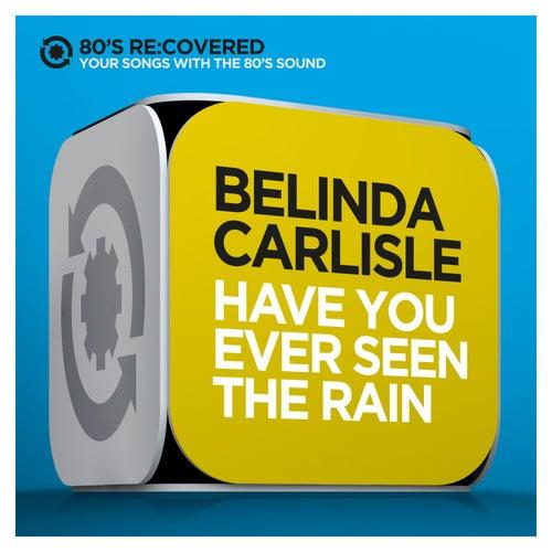 Have You Ever Seen the Rain by Belinda Carlisle