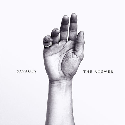 The Answer by Savages