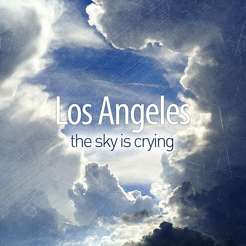 The Sky Is Crying by Los Angeles