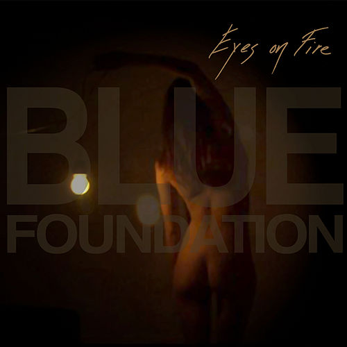 Eyes on Fire by Blue Foundation
