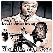 You Rascal You (I'll Be Glad When You're Dead) by Louis Armstrong
