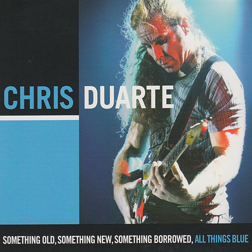 Something Old, Something New, Something Borrowed, All Things Blue by Chris Duarte