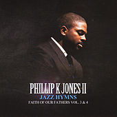 Faith of Our Fathers: Jazz Hymns, Vol. 3 & 4 by Ii Phillip K. Jones